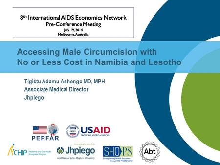 Accessing Male Circumcision with No or Less Cost in Namibia and Lesotho Tigistu Adamu Ashengo MD, MPH Associate Medical Director Jhpiego.