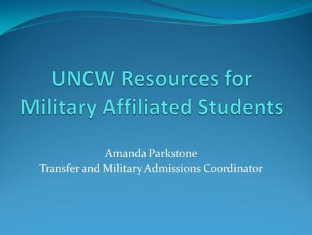 Amanda Parkstone Transfer and Military Admissions Coordinator.