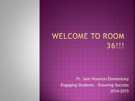 Ft. Sam Houston Elementary Engaging Students – Ensuring Success 2014-2015.
