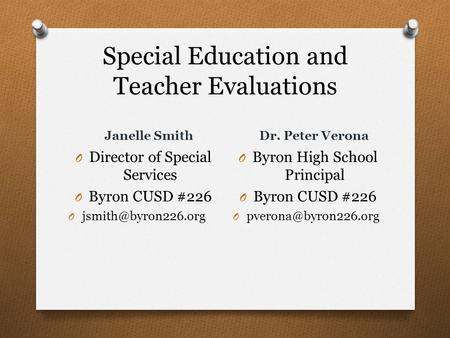 Special Education and Teacher Evaluations Janelle Smith Dr. Peter Verona O Director of Special Services O Byron CUSD #226 O O Byron.