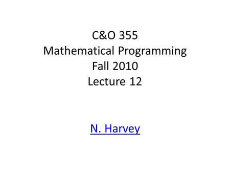 C&O 355 Mathematical Programming Fall 2010 Lecture 12 N. Harvey TexPoint fonts used in EMF. Read the TexPoint manual before you delete this box.: AA A.