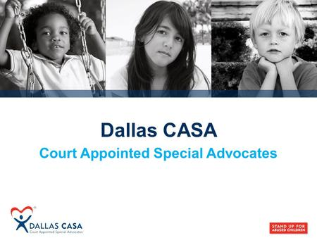 Dallas CASA Court Appointed Special Advocates. Allegations of abuse and neglect Investigation by DFPS DFPS has arranged for a residence for the child.