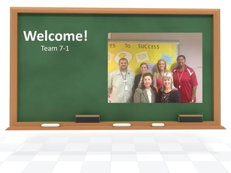 Welcome! Team 7-1. Ms. Klein – Assistant Principal Ms. Kinnaman– Math Ms. Turner-Reid– Science Mrs. Dombek– Language Arts Mr. Grimaldi – Integrated Studies.