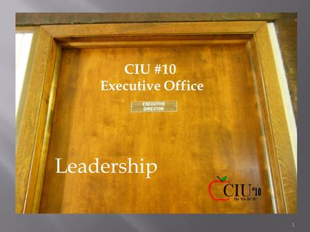 CIU #10 Executive Office Leadership 1.  The executive director of an intermediate unit shall have the power and his duty shall be : 1) To administer.