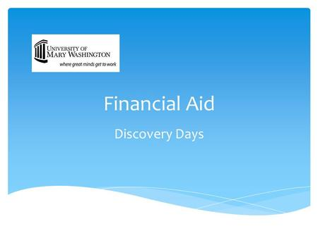 Financial Aid Discovery Days.  A general term that includes all types of funding programs offered to a student to help pay tuition, fees, and living.