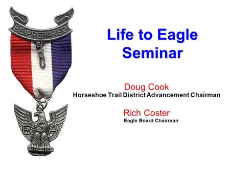 Life to Eagle Seminar Doug Cook Horseshoe Trail District Advancement Chairman Rich Coster Eagle Board Chairman.
