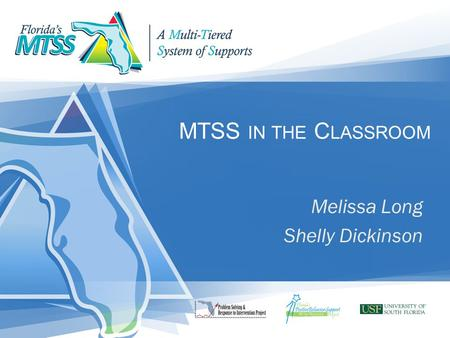 MTSS IN THE C LASSROOM Melissa Long Shelly Dickinson.