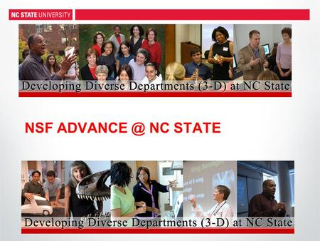NSF NC STATE. NSF ADVANCE: Increasing the Participation and Advancement of Women in Academic Science and Engineering Careers The goal of the.
