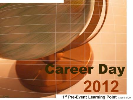 Slide 1 of 29 9/2010 Career Day 2012 1 st Pre-Event Learning Point.