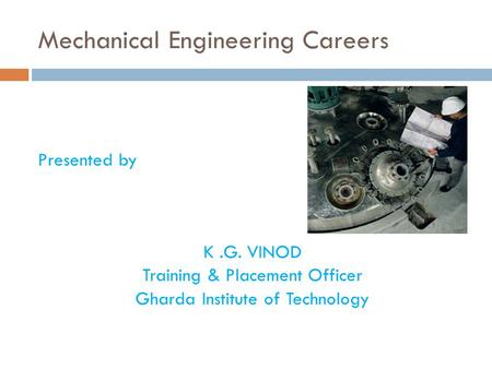 Mechanical Engineering Careers Presented by K.G. VINOD Training & Placement Officer Gharda Institute of Technology.
