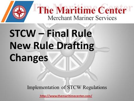 STCW – Final Rule New Rule Drafting Changes Implementation of STCW Regulations