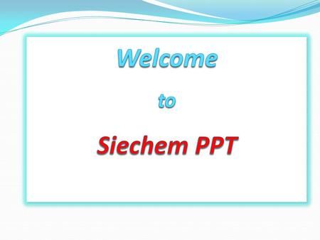 Next is Ready Siechem TECHNOLOGIES PVT. LTD. Next is Ready is Siechem's registered Trade Mark. This conveys that Siechem is in next level in all respects.