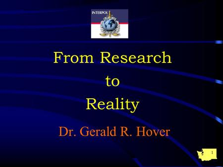 1 From Research to Reality Dr. Gerald R. Hover. 2 What's working and What's not working?