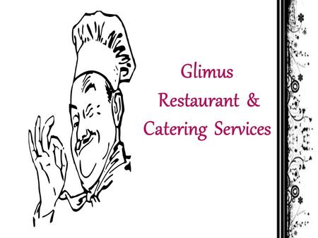 Glimus Restaurant & Catering Services  Food Services. (Catering / Tiffin/ Cooking)  Catering Services in marriages / parties / events events.