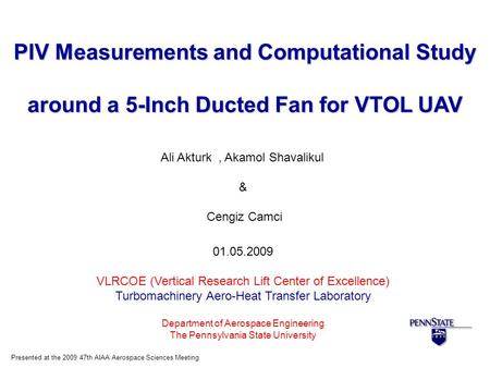 PIV Measurements and Computational Study around a 5-Inch Ducted Fan for VTOL UAV Ali Akturk, Akamol Shavalikul & Cengiz Camci 01.05.2009 VLRCOE (Vertical.