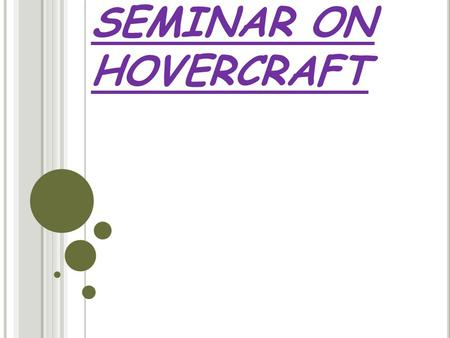SEMINAR ON HOVERCRAFT. Introduction A Hovercraft is a vehicle that  Flies like a plane but  Float like a boat  Drive like a car  It can hover over.