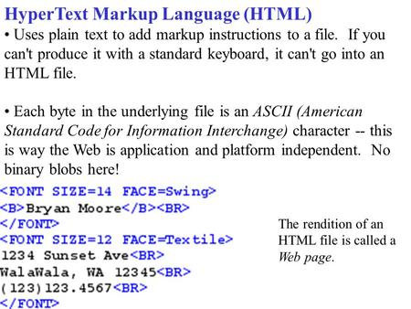 HyperText Markup Language (HTML) Uses plain text to add markup instructions to a file. If you can't produce it with a standard keyboard, it can't go into.