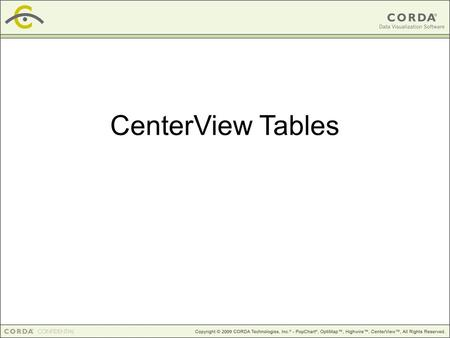 CenterView Tables. Session Outline Table Wizard Basic Table structure Modify the Look & Feel Advanced features JEval expressions Macro variables.