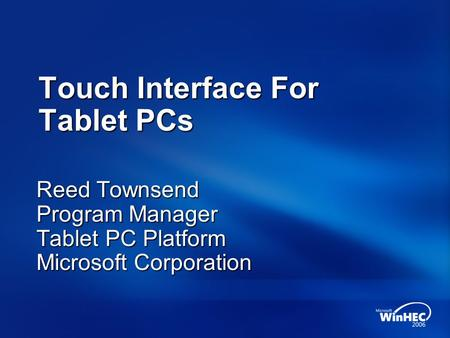 Touch Interface For Tablet PCs Reed Townsend Program Manager Tablet PC Platform Microsoft Corporation.
