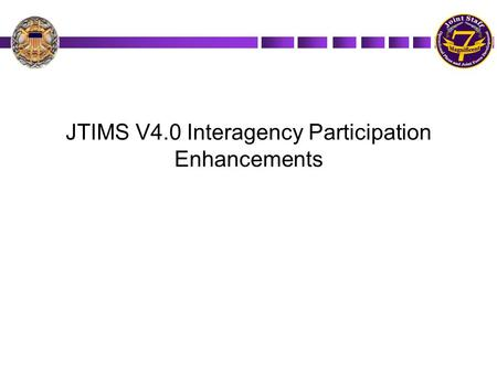 JTIMS V4.0 Interagency Participation Enhancements.
