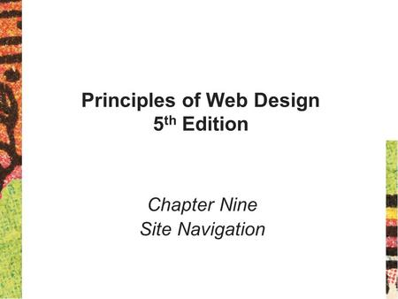 Principles of Web Design 5 th Edition Chapter Nine Site Navigation.