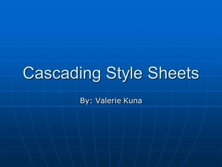 Cascading Style Sheets By: Valerie Kuna. What are Cascading Style Sheets? Cascading Style Sheets (CSS) are a standard for specifying the presentation.