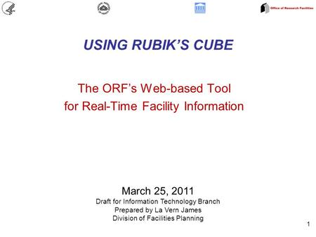 USING RUBIK'S CUBE The ORF's Web-based Tool for Real-Time Facility Information 1 March 25, 2011 Draft for Information Technology Branch Prepared by La.