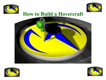 How to Build a Hovercraft October 2004 2 Patrick Wenzell How to Build a Hovercraft A Cobb County Technology-Based Integration School Special Thanks to.