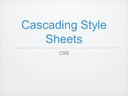 "Cascading Style Sheets CSS. What is it? Another file format ! its not like html Describes the looks of ""selectors"" in a.css file (example.css) in the."