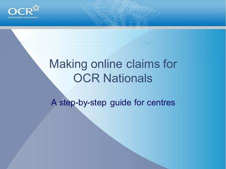 Making online claims for OCR Nationals A step-by-step guide for centres.
