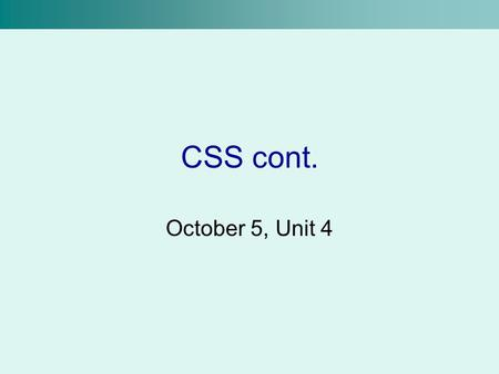 CSS cont. October 5, Unit 4. Padding We can add borders around the elements of our pages To increase the space between the content and the border, use.