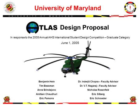 Design Proposal University of Maryland Benjamin HeinDr. Inderjit Chopra – Faculty Advisor Tim BeasmanDr. V.T. Nagaraj – Faculty Advisor Anne BrindejoncNicholas.