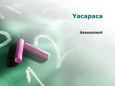 Yacapaca Assessment. Authoring Guide for Students Introduction Yacapaca Aims Guide for Teachers.
