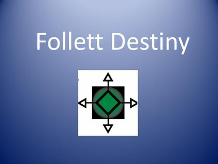 Follett Destiny. Online Catalogs Insert your district/building Destiny Screen shot.