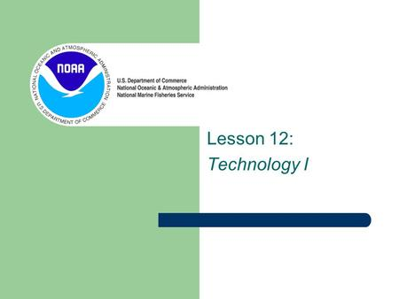 Lesson 12: Technology I Technology matters Most of the topics we've learned so far rely on measurement and observation: – Ocean acidification – Salinity.
