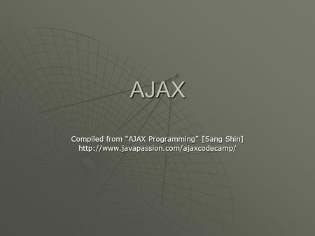 "AJAX Compiled from ""AJAX Programming"" [Sang Shin]"