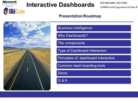 Presentation Roadmap ISO 9001:2000, ISO 27001 CMMI Level 3 appraised at Class B Interactive Dashboards.