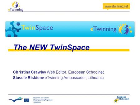 The NEW TwinSpace Christina Crawley Web Editor, European Schoolnet Stasele Riskiene eTwinning Ambassador, Lithuania.