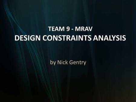 TEAM 9 - MRAV DESIGN CONSTRAINTS ANALYSIS by Nick Gentry.