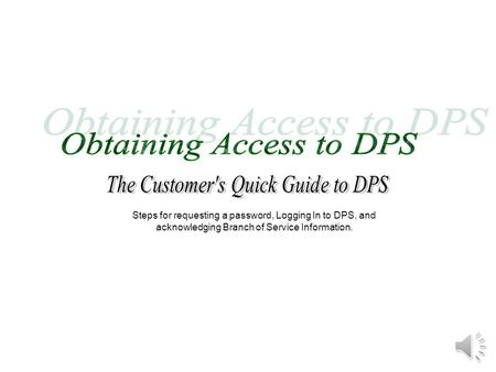Steps for requesting a password, Logging In to DPS, and acknowledging Branch of Service Information.