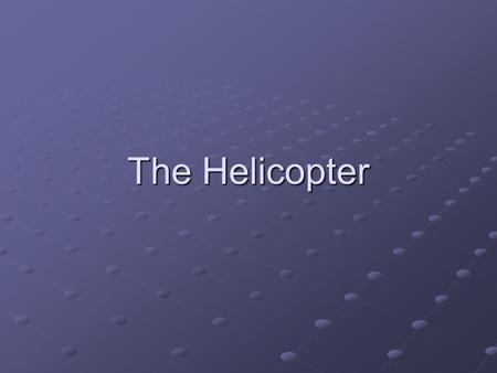The Helicopter. How do Helicopters Fly Helicopters generate lift by rotating its wings!! A cross-section of a rotor blade has an aerofoil shape, similar.