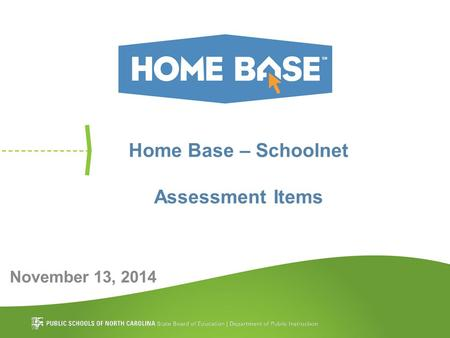 Home Base – Schoolnet Assessment Items November 13, 2014.