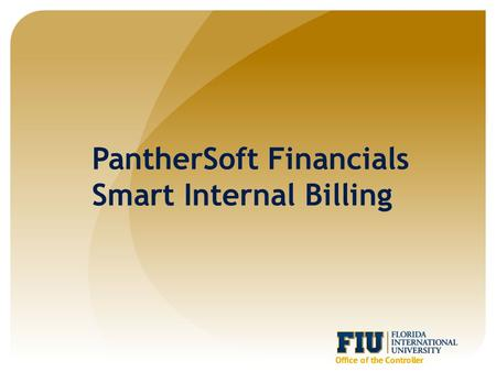 PantherSoft Financials Smart Internal Billing. Agenda  Benefits  Security and User Roles  Definitions  Workflow  Defining/Modifying Items  Creating.