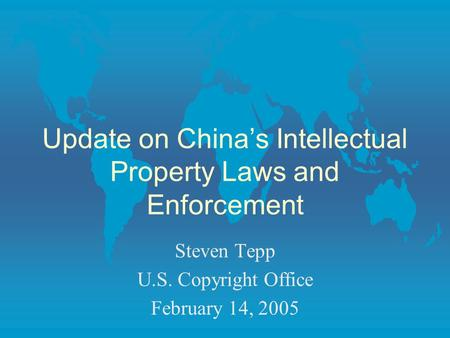 Update on China's Intellectual Property Laws and Enforcement Steven Tepp U.S. Copyright Office February 14, 2005.