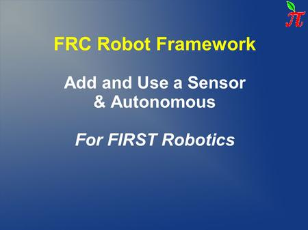 Add and Use a Sensor & Autonomous For FIRST Robotics