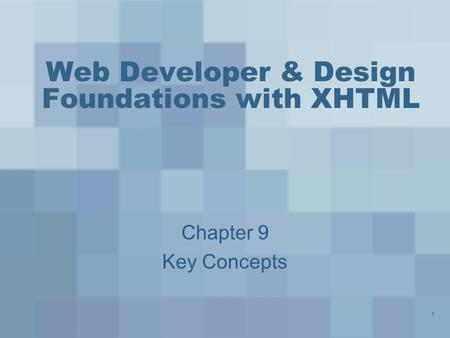 1 Web Developer & Design Foundations with XHTML Chapter 9 Key Concepts.