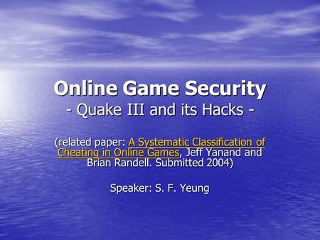 Online Game Security - Quake III and its Hacks - (related paper: A Systematic Classification of Cheating in Online Games, Jeff Yanand and Brian Randell.