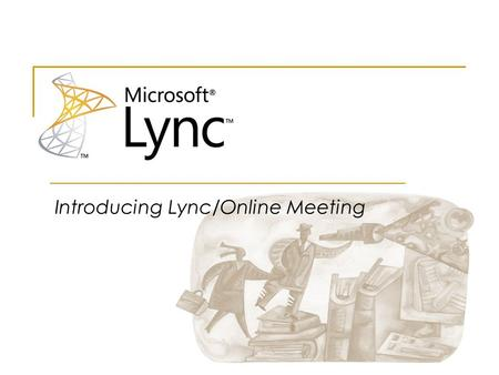 Introducing Lync/Online Meeting.  Log off of your computer  Log on as yourself  Open Lync  Find an out-of-workgroup contact (example: last name ""
