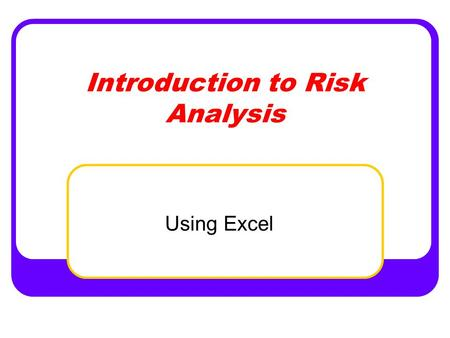 Introduction to Risk Analysis Using Excel. Learning Objective.