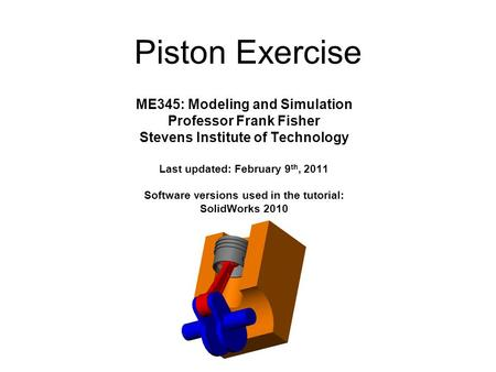 ME345: Modeling and Simulation Professor Frank Fisher Stevens Institute of Technology Last updated: February 9 th, 2011 Software versions used in the tutorial: